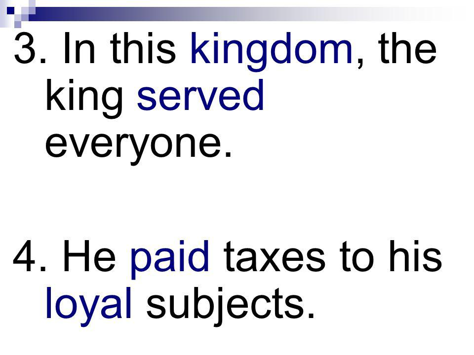 3. In this kingdom, the king served everyone.