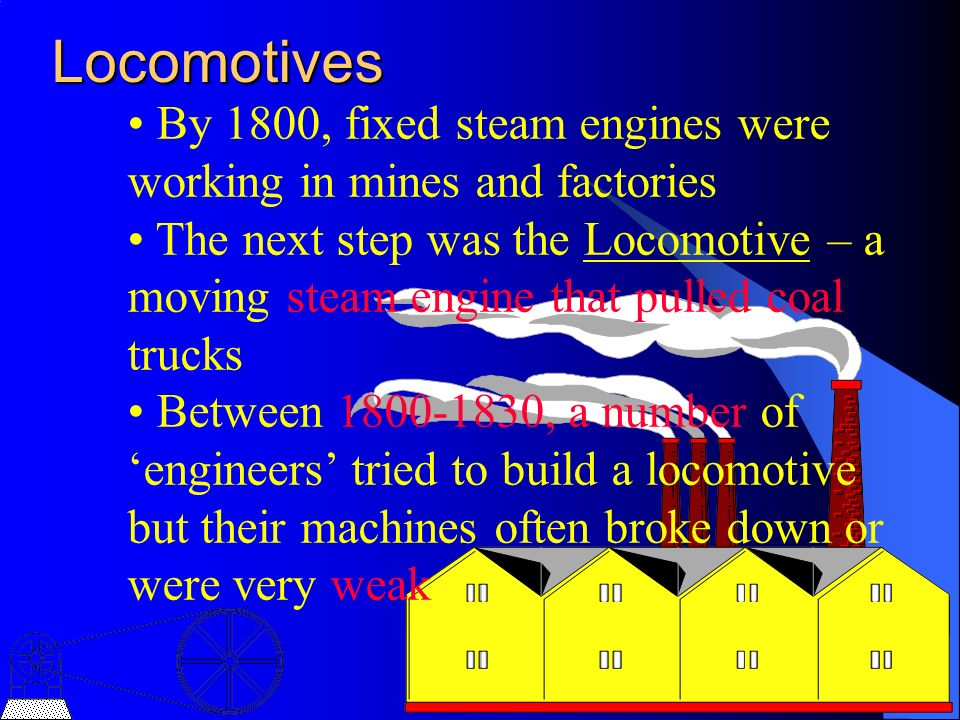 Locomotives By 1800, fixed steam engines were working in mines and factories.