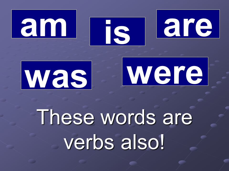 These words are verbs also!