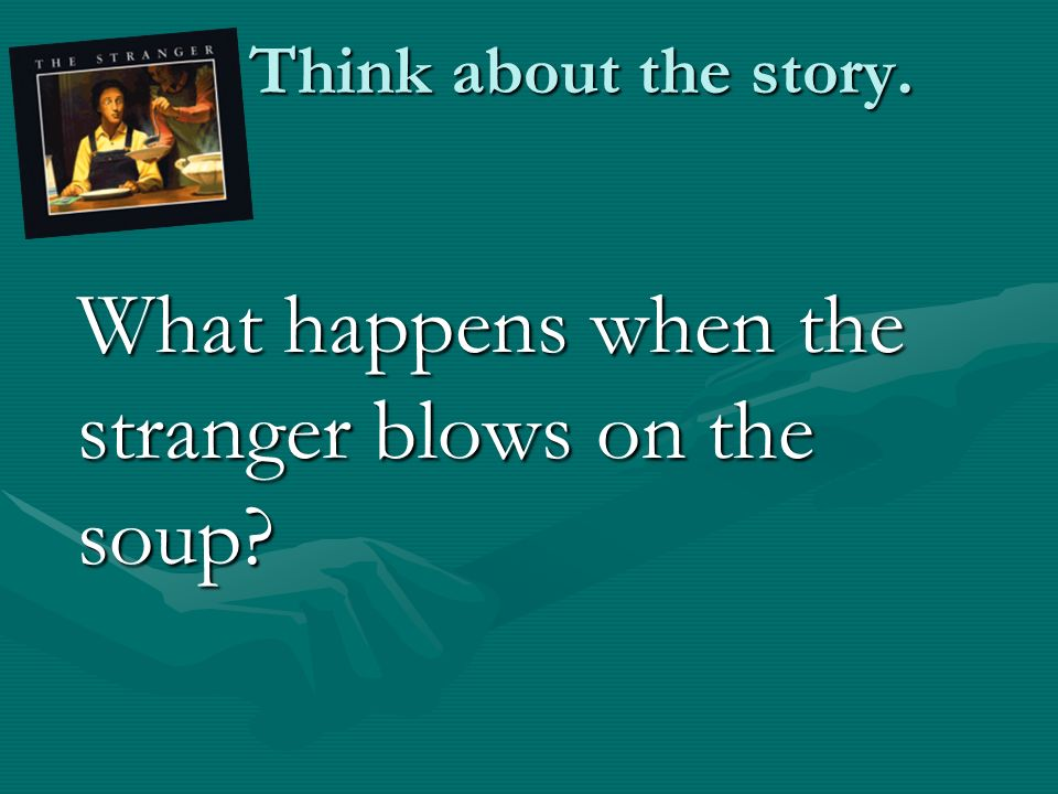 Think about the story. What happens when the stranger blows on the soup