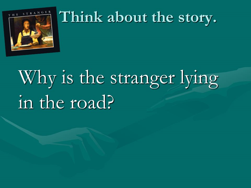 Think about the story. Why is the stranger lying in the road