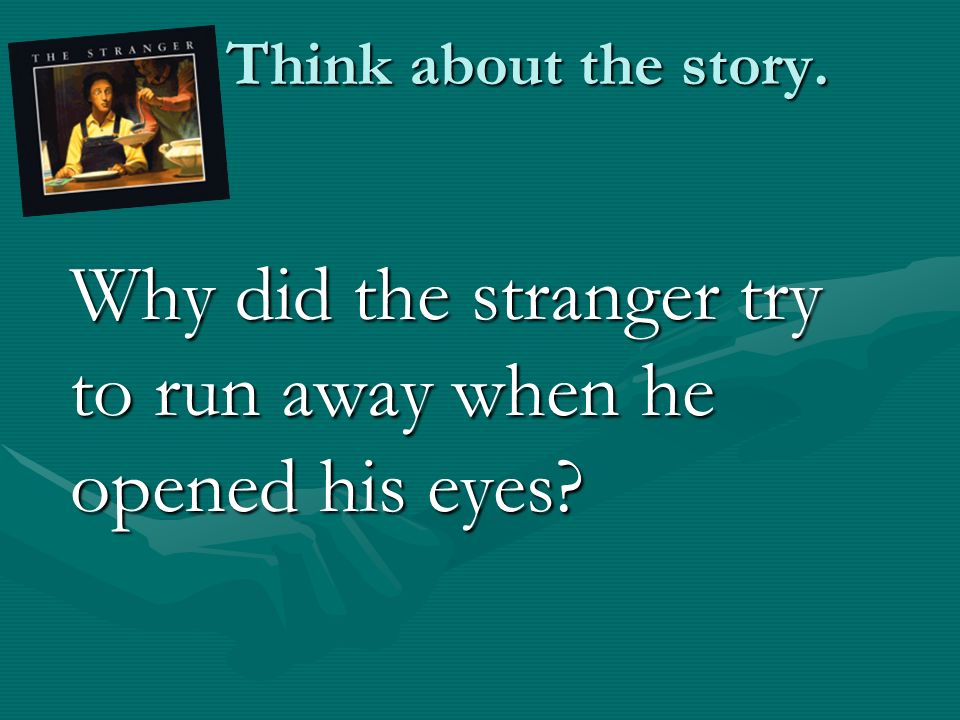 Think about the story. Why did the stranger try to run away when he opened his eyes