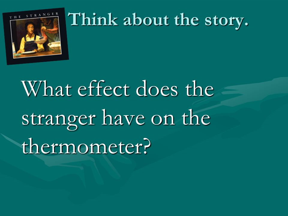 Think about the story. What effect does the stranger have on the thermometer