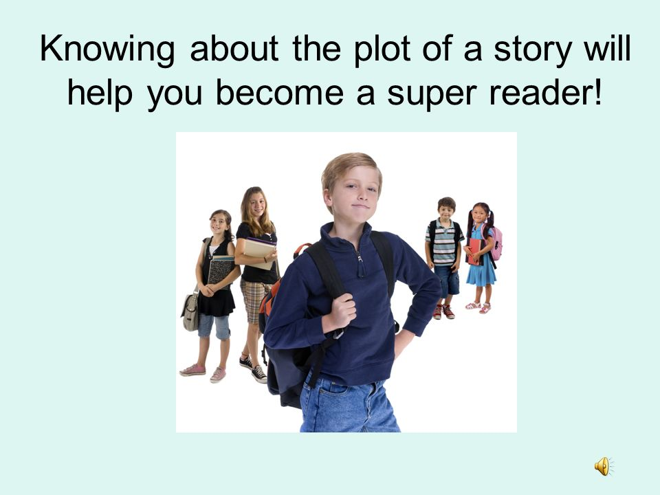 Knowing about the plot of a story will help you become a super reader!
