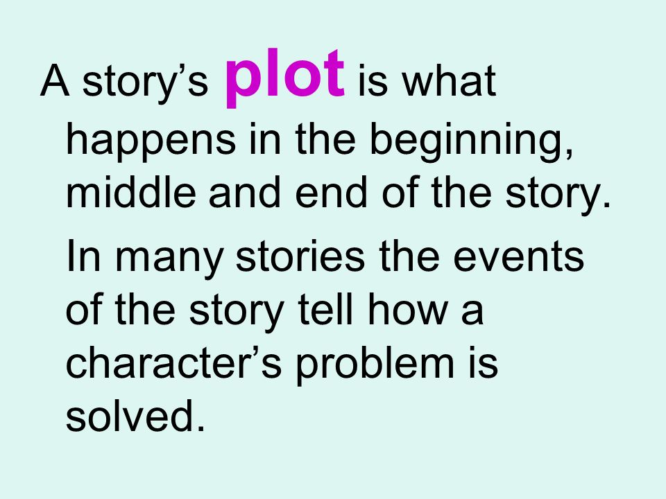 A story's plot is what happens in the beginning, middle and end of the story.