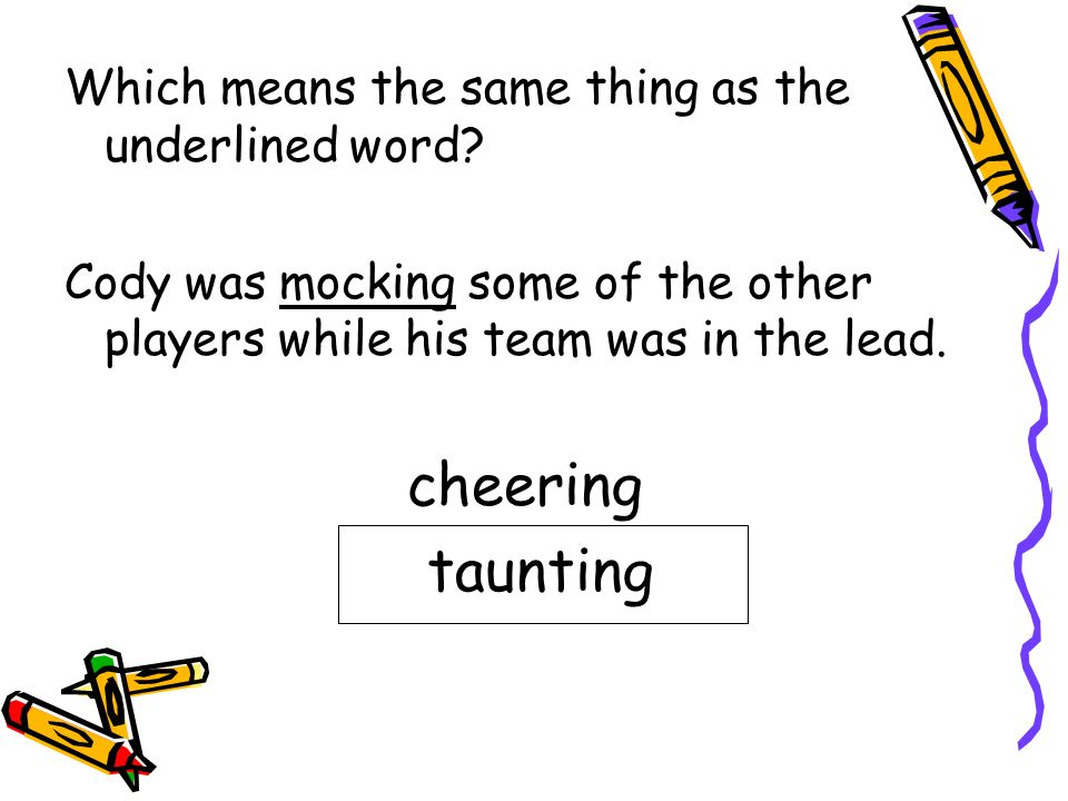 cheering taunting Which means the same thing as the underlined word