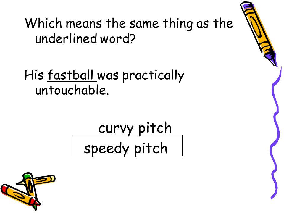 curvy pitch speedy pitch