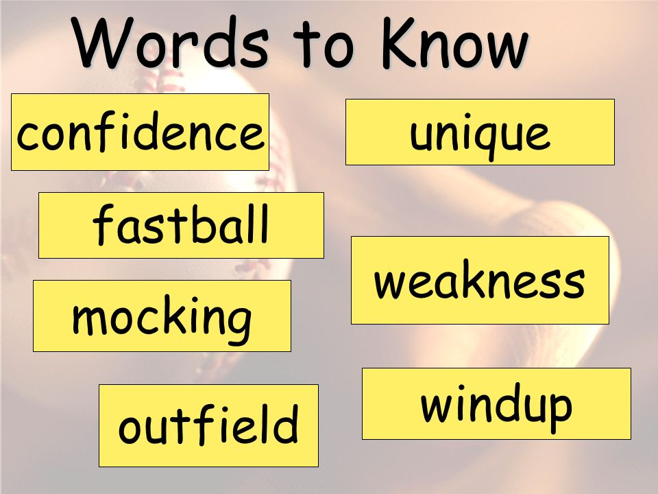Words to Know confidence unique fastball weakness mocking windup