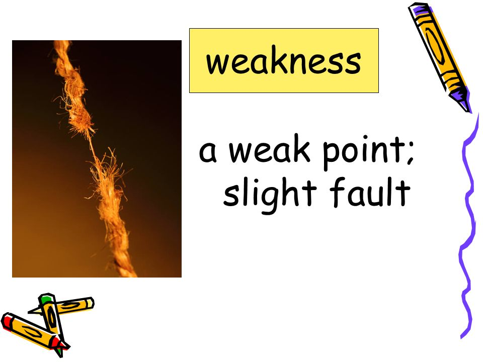 a weak point; slight fault