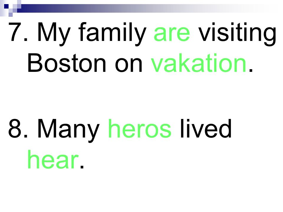 7. My family are visiting Boston on vakation.