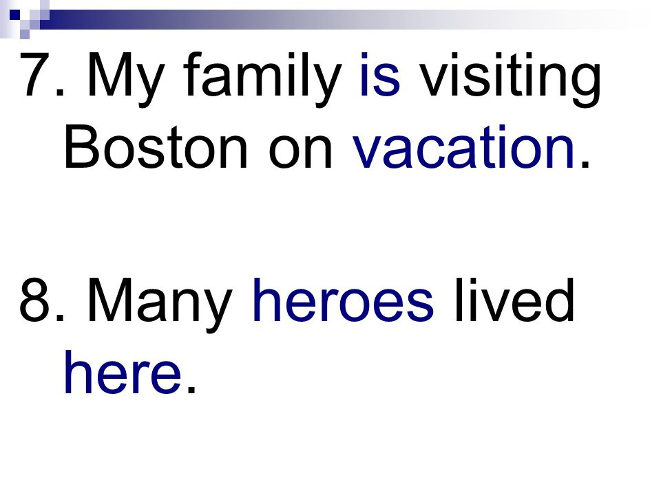 7. My family is visiting Boston on vacation.