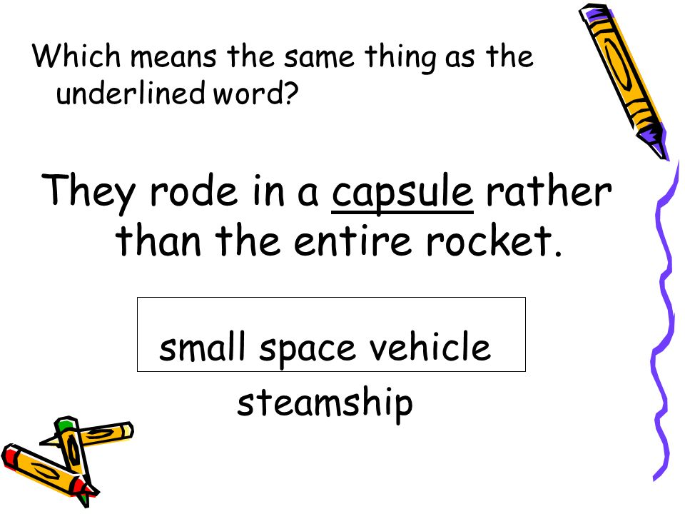 They rode in a capsule rather than the entire rocket.