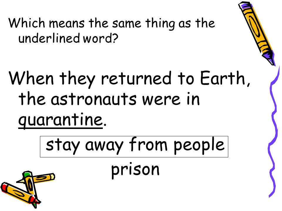 When they returned to Earth, the astronauts were in quarantine.