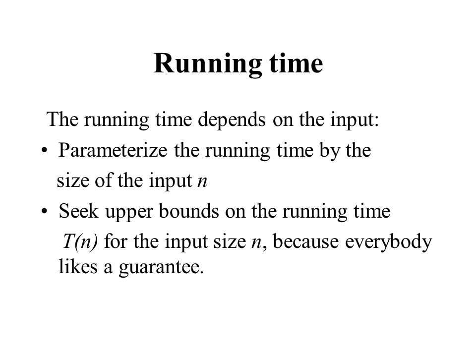Running time The running time depends on the input: