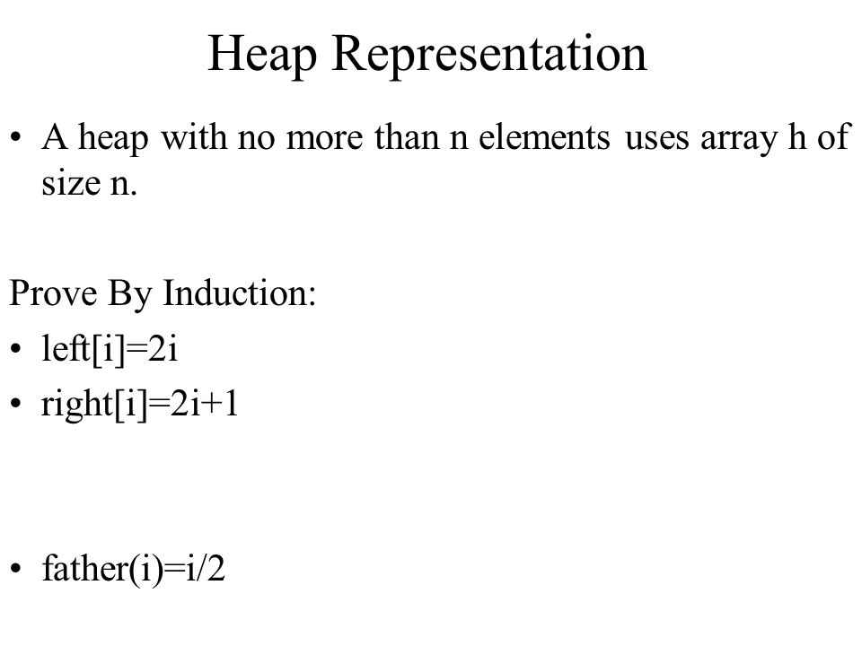 Heap Representation A heap with no more than n elements uses array h of size n. Prove By Induction: