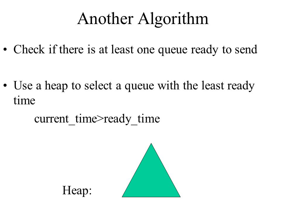 Another Algorithm Check if there is at least one queue ready to send