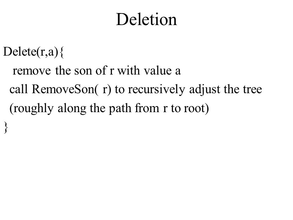 Deletion Delete(r,a){ remove the son of r with value a
