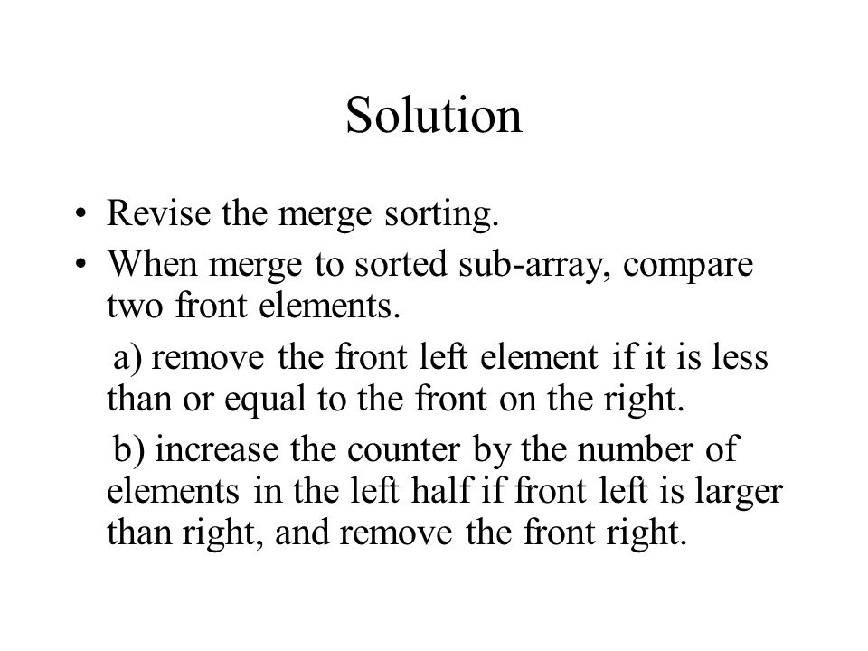 Solution Revise the merge sorting.