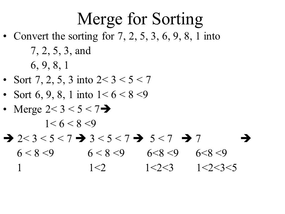 Merge for Sorting Convert the sorting for 7, 2, 5, 3, 6, 9, 8, 1 into