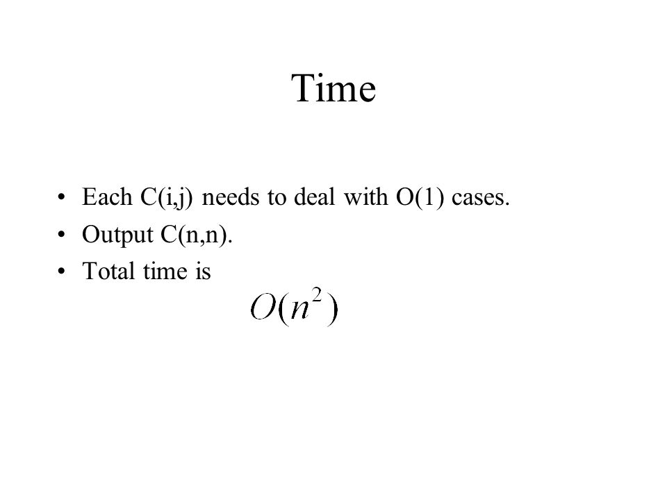 Time Each C(i,j) needs to deal with O(1) cases. Output C(n,n).