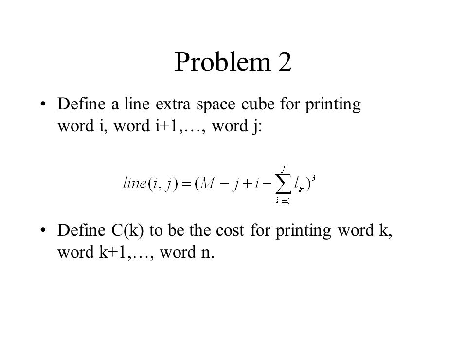 Problem 2 Define a line extra space cube for printing word i, word i+1,…, word j: