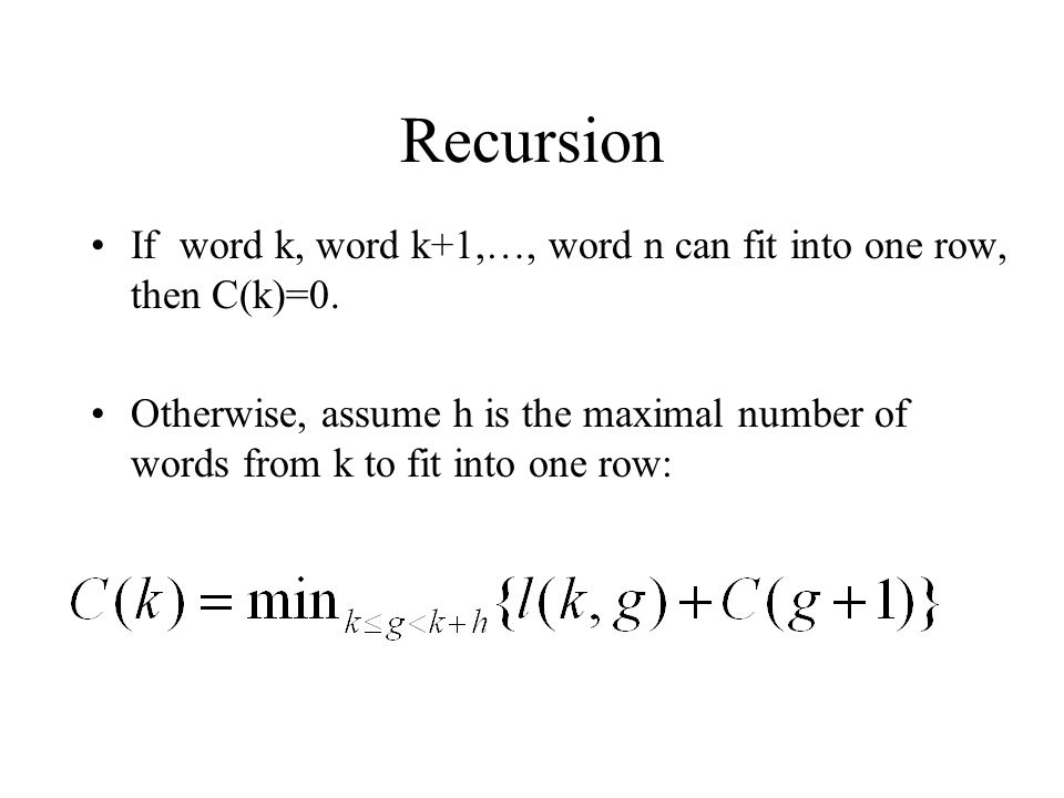 Recursion If word k, word k+1,…, word n can fit into one row, then C(k)=0.