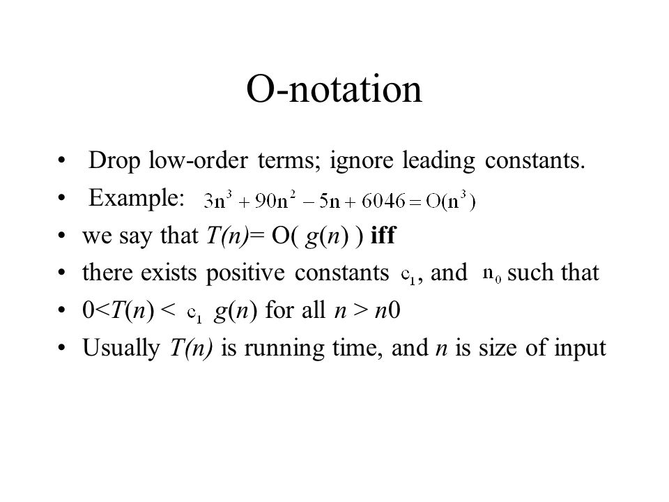 O-notation Drop low-order terms; ignore leading constants. Example: