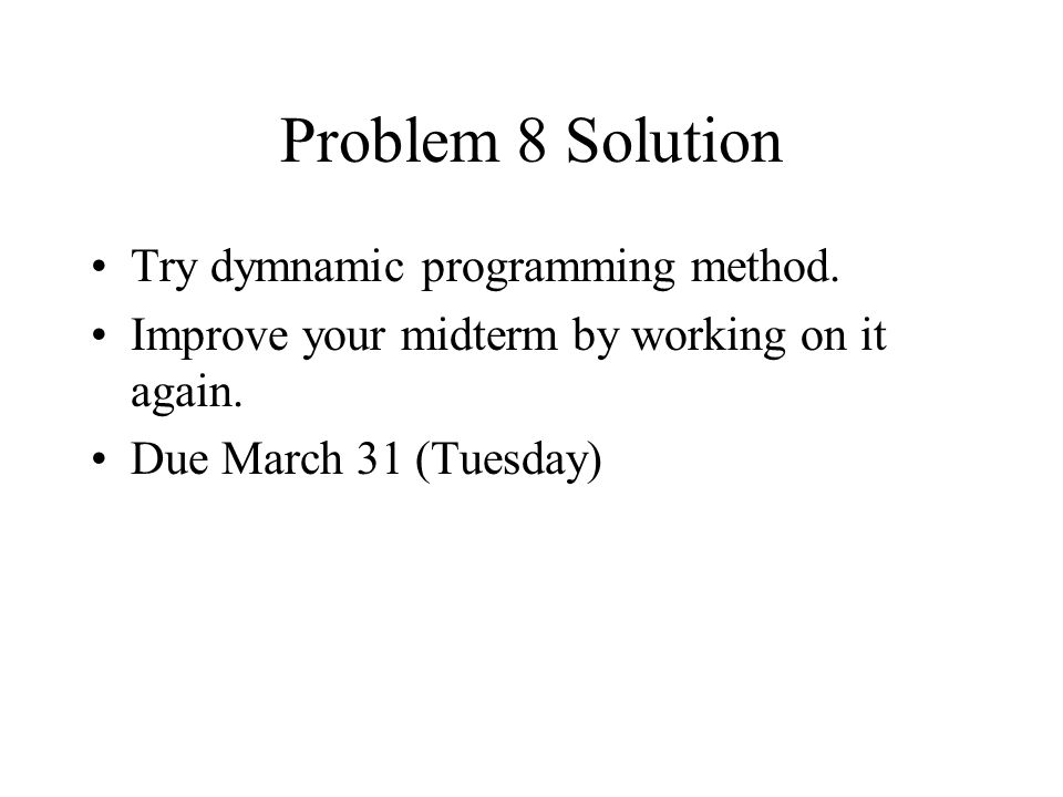 Problem 8 Solution Try dymnamic programming method.