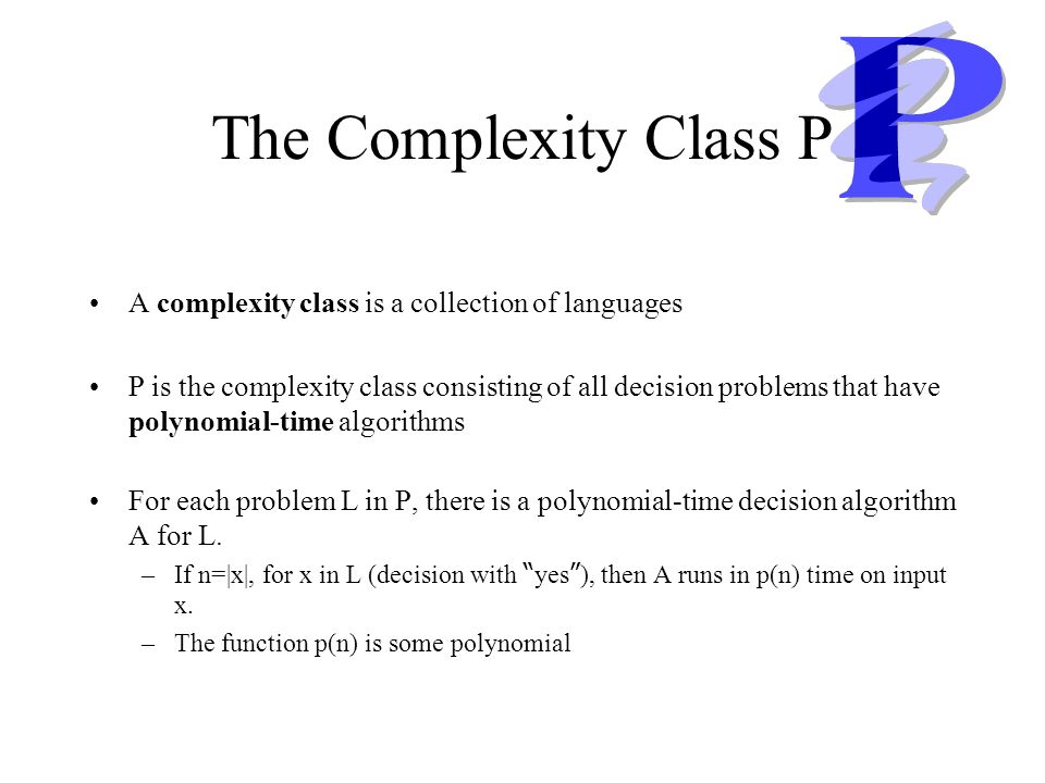 The Complexity Class P A complexity class is a collection of languages