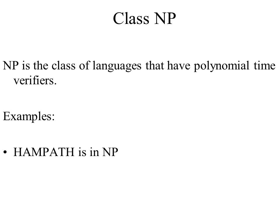 Class NP NP is the class of languages that have polynomial time verifiers.
