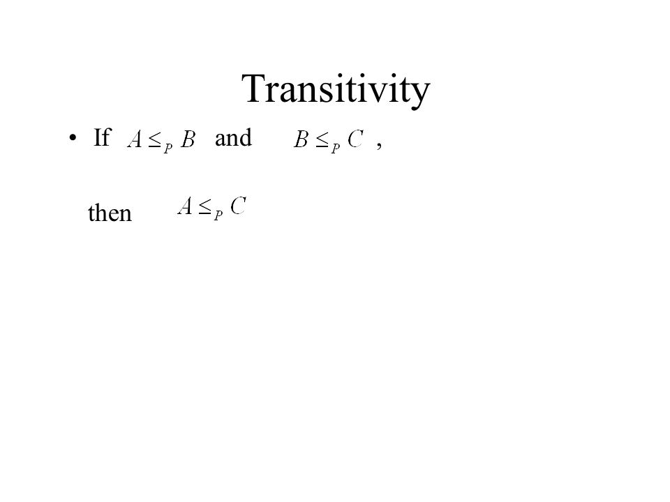 Transitivity If and , then