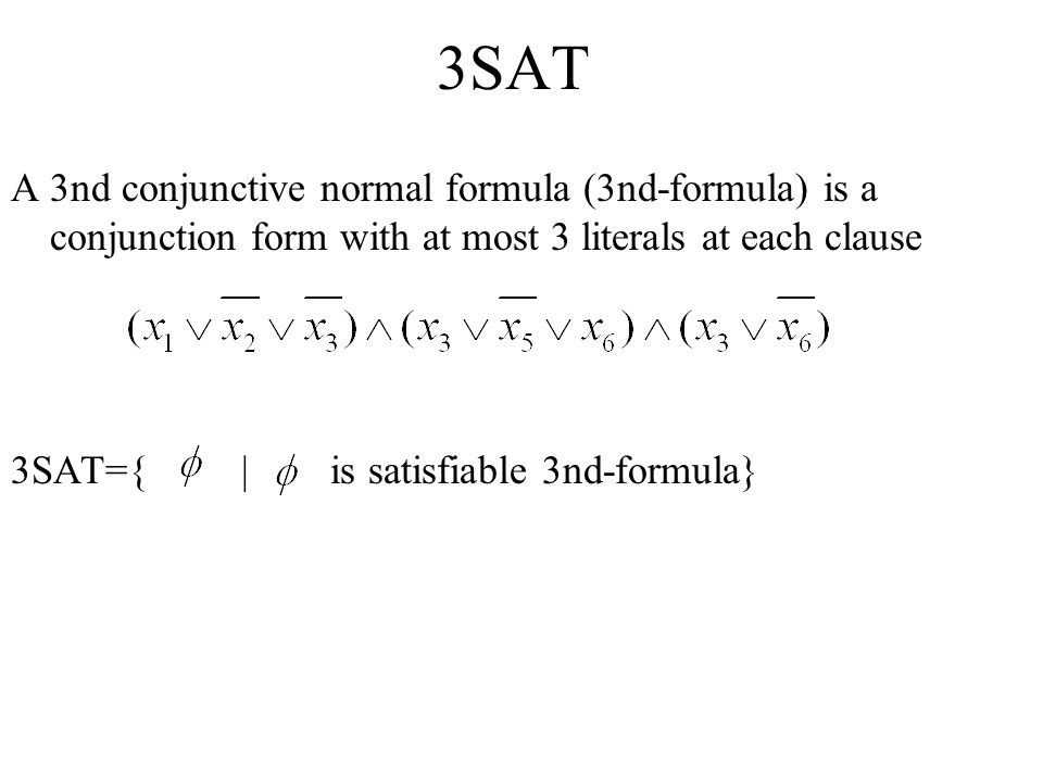 3SAT A 3nd conjunctive normal formula (3nd-formula) is a conjunction form with at most 3 literals at each clause.