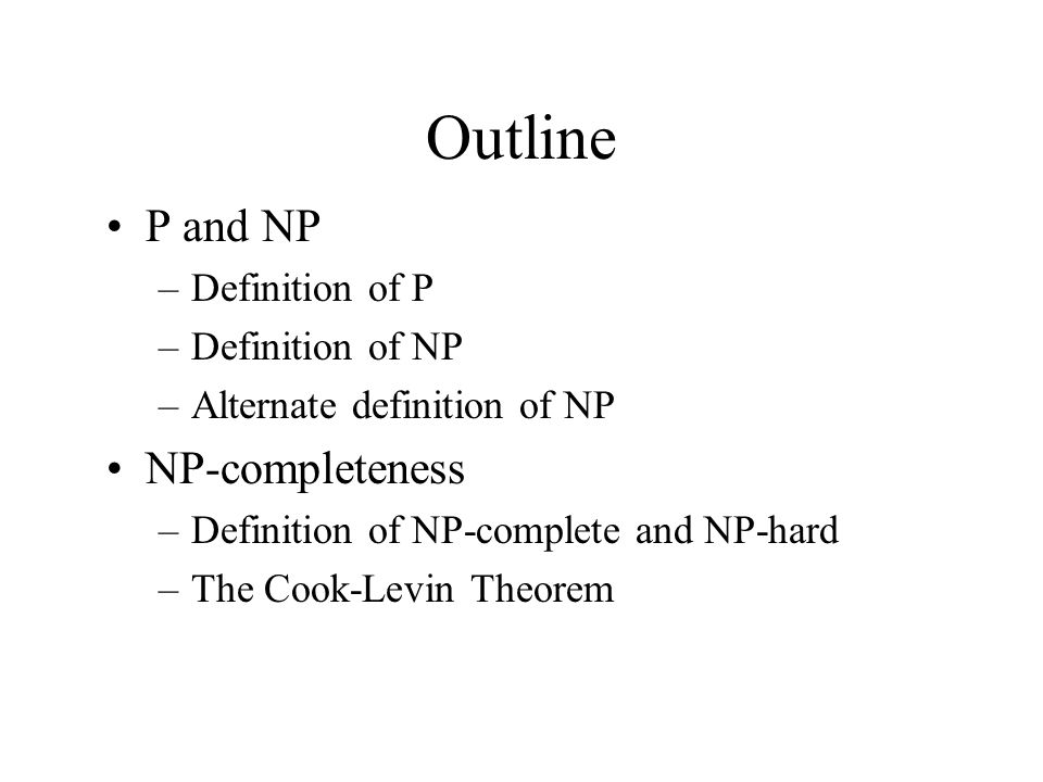 Outline P and NP NP-completeness Definition of P Definition of NP