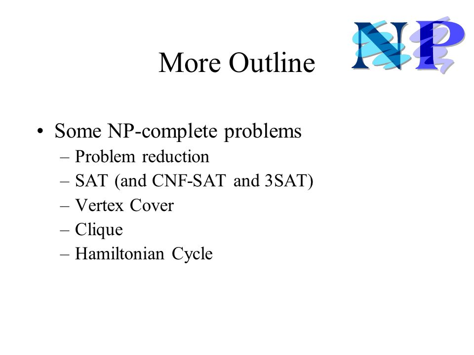 More Outline Some NP-complete problems Problem reduction