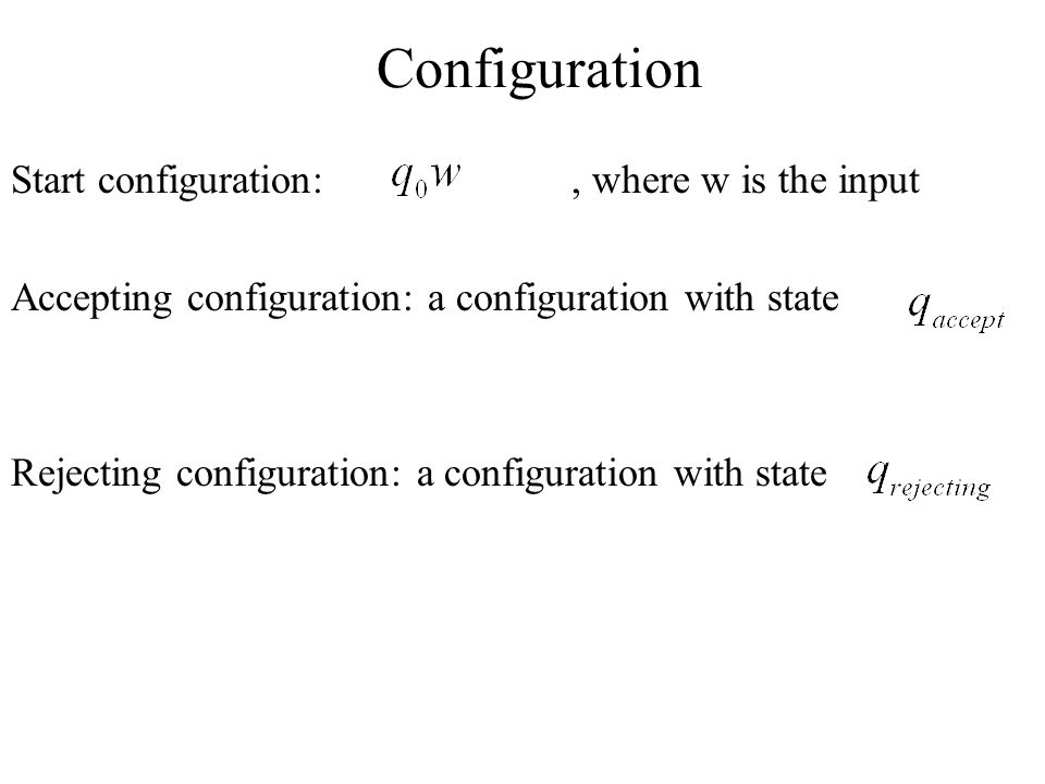 Configuration Start configuration: , where w is the input