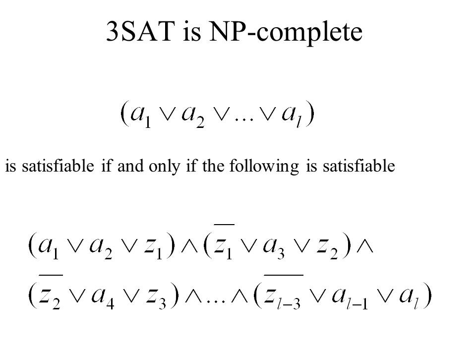 3SAT is NP-complete is satisfiable if and only if the following is satisfiable