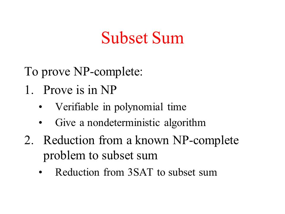 Subset Sum To prove NP-complete: Prove is in NP
