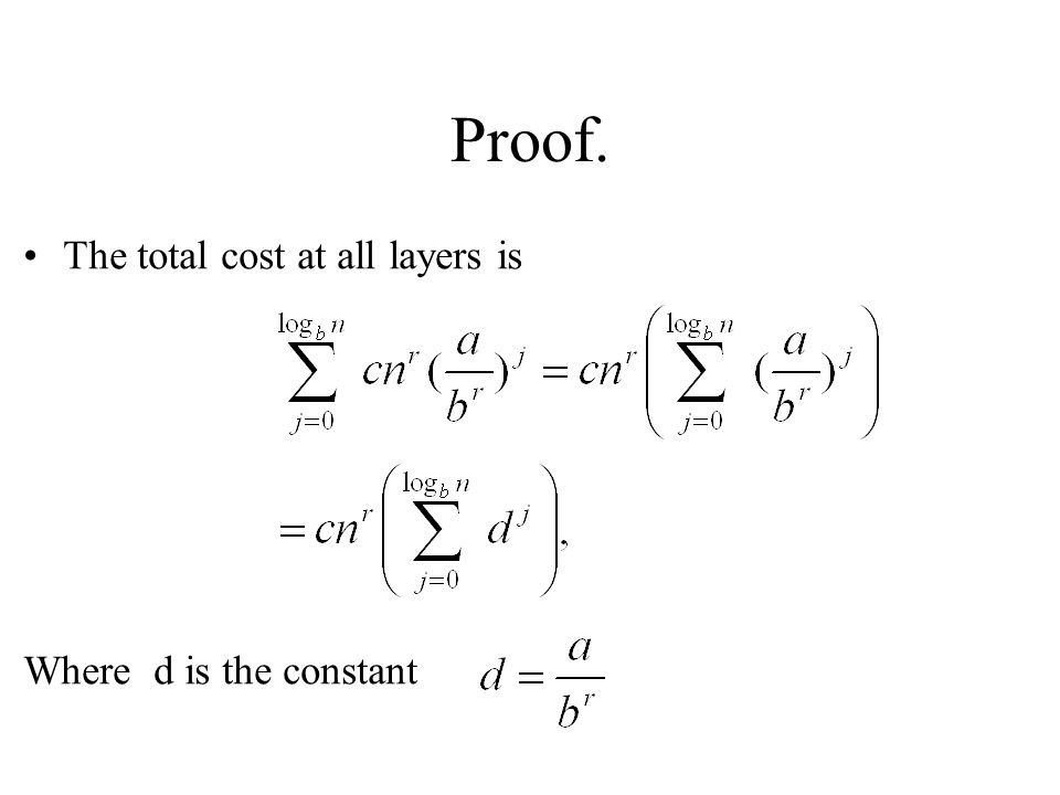 Proof. The total cost at all layers is Where d is the constant