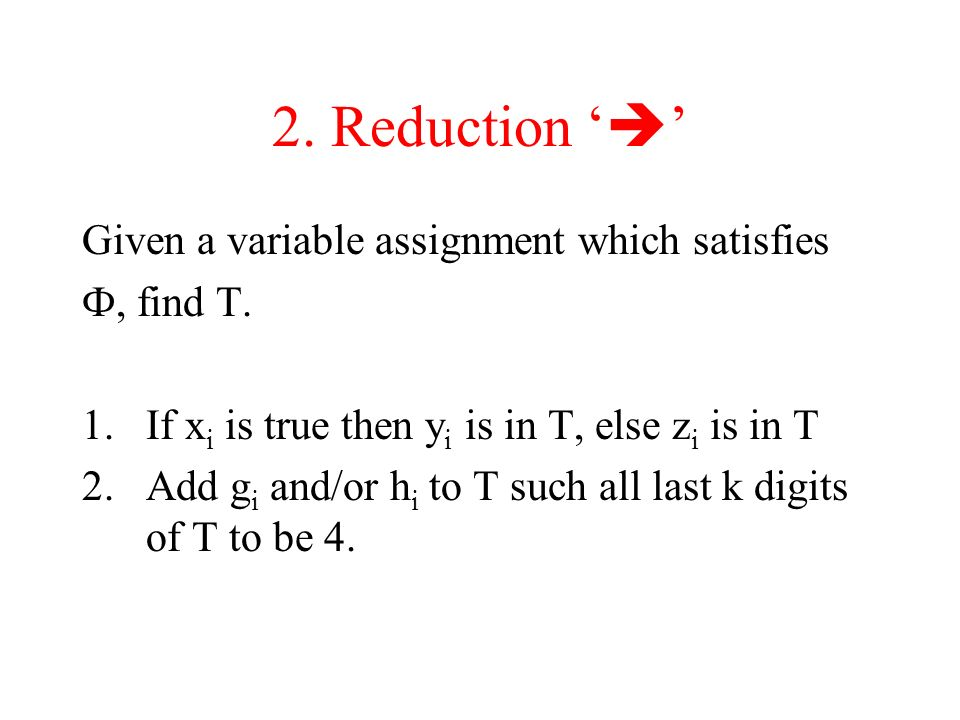 2. Reduction '' Given a variable assignment which satisfies
