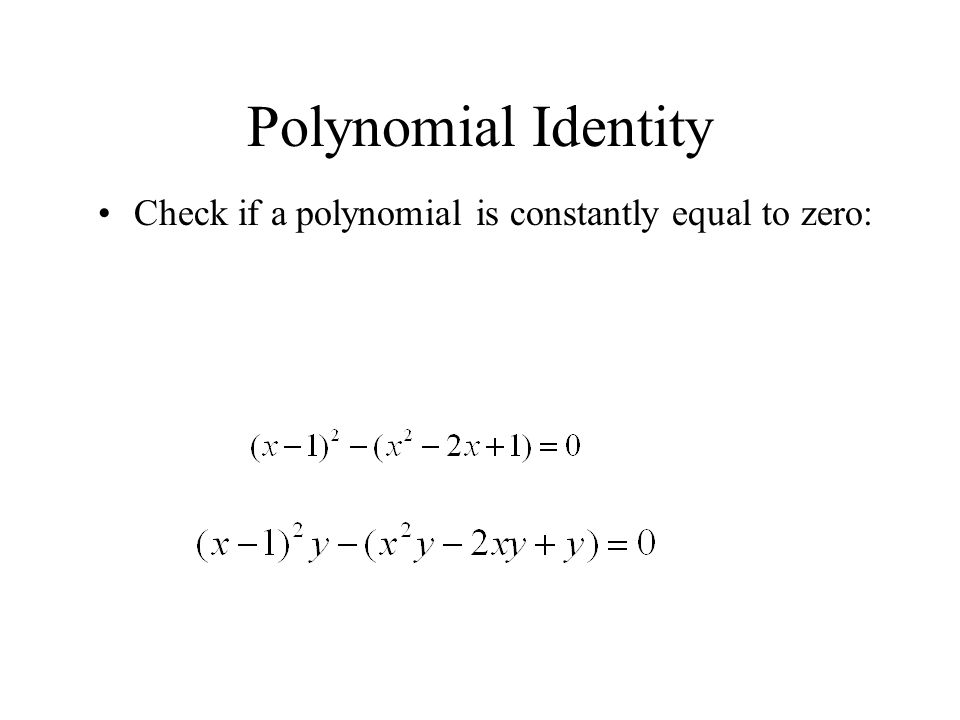 Polynomial Identity Check if a polynomial is constantly equal to zero: