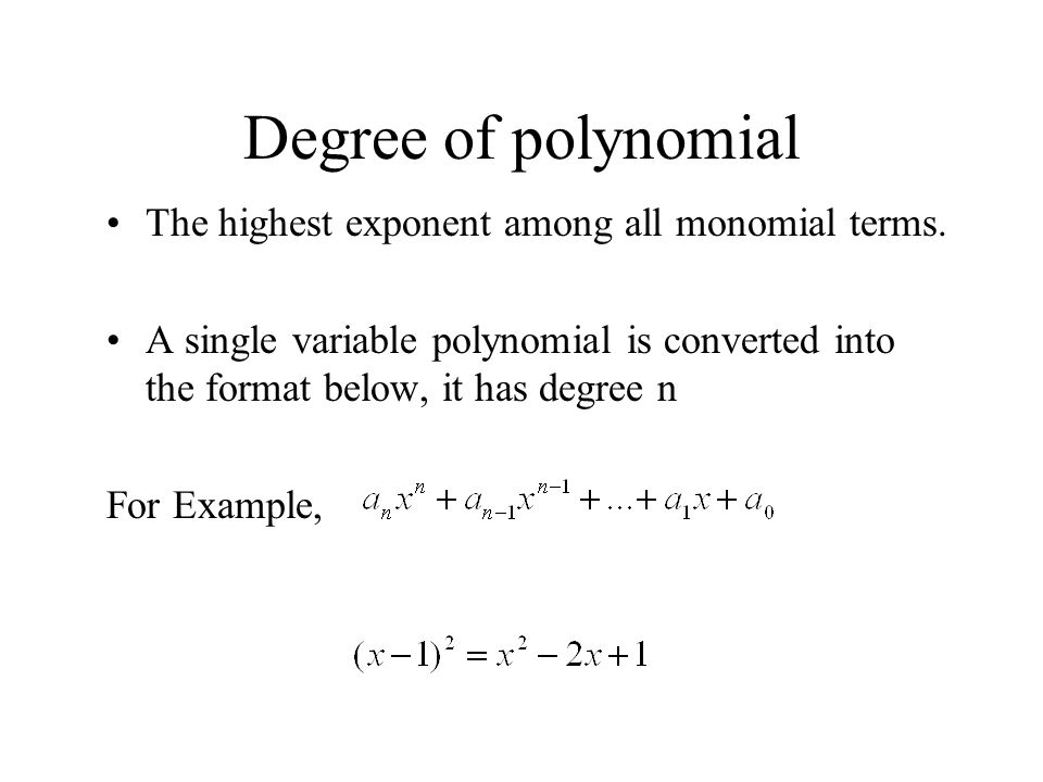 Degree of polynomial The highest exponent among all monomial terms.