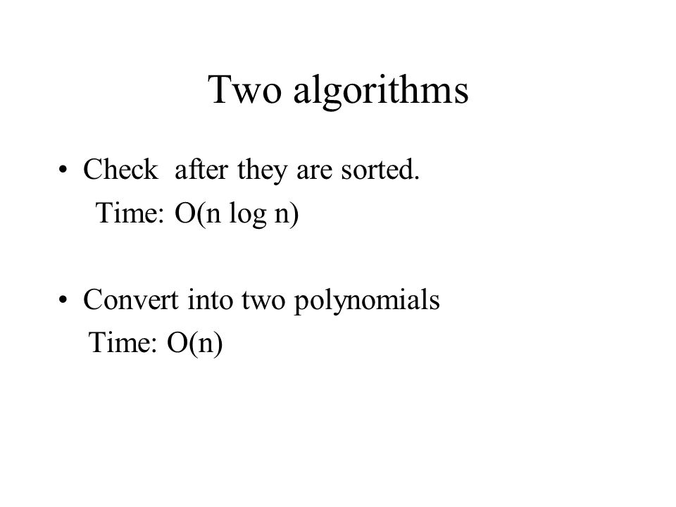 Two algorithms Check after they are sorted. Time: O(n log n)