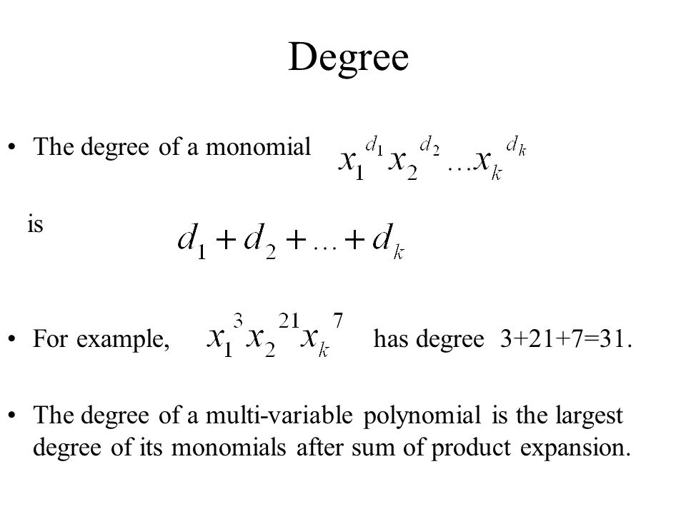 Degree The degree of a monomial is For example, has degree =31.