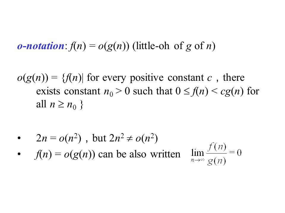 o-notation: f(n) = o(g(n)) (little-oh of g of n)