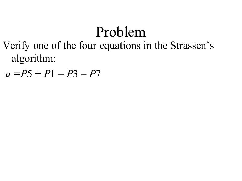 Problem Verify one of the four equations in the Strassen's algorithm: