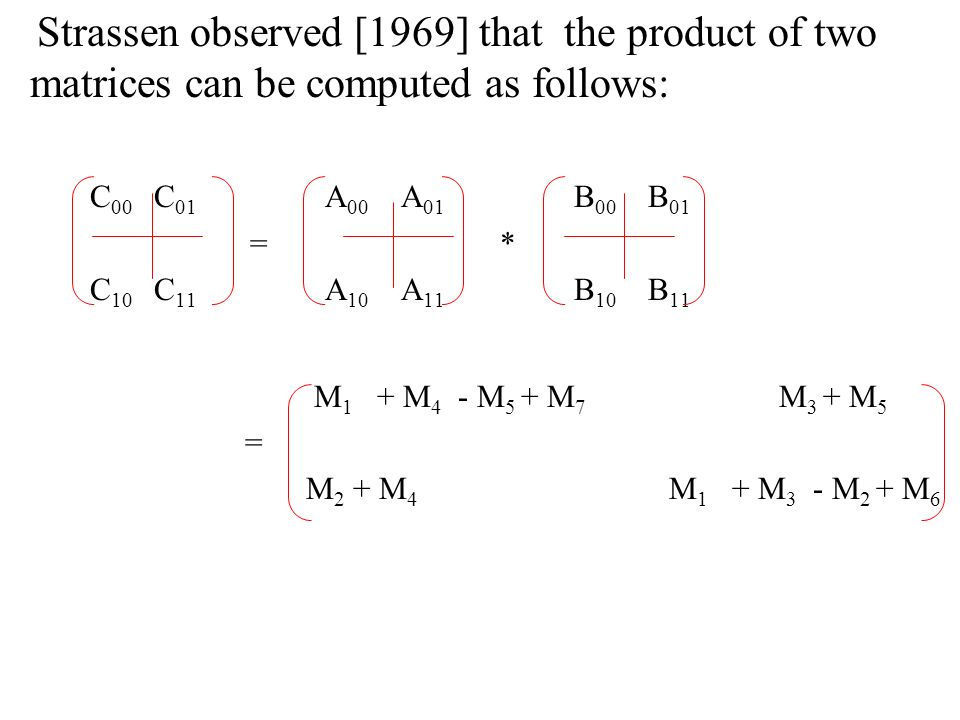 Strassen observed [1969] that the product of two matrices can be computed as follows: