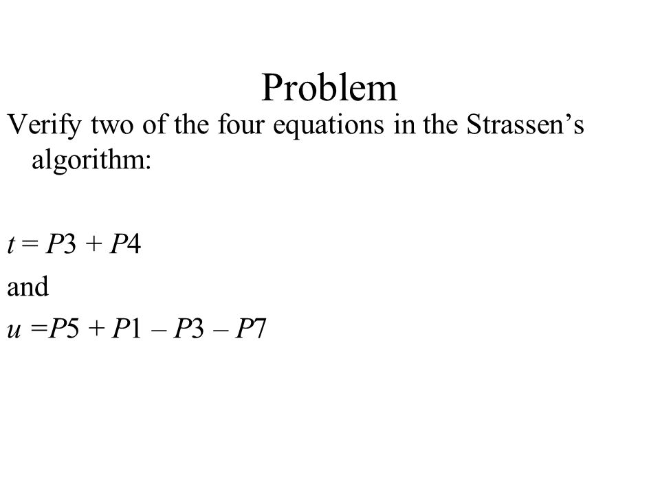 Problem Verify two of the four equations in the Strassen's algorithm: