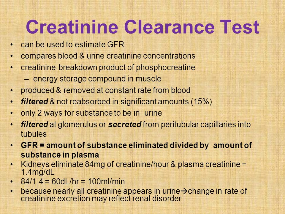 creatinine clearance test to estimate renal function • the results of these tests are important in assessing the excretory function of the kidneys grading of chronic renal insufficiency and dosage of drugs that are excreted primarily via urine are based on gfr (or creatinine clearance.