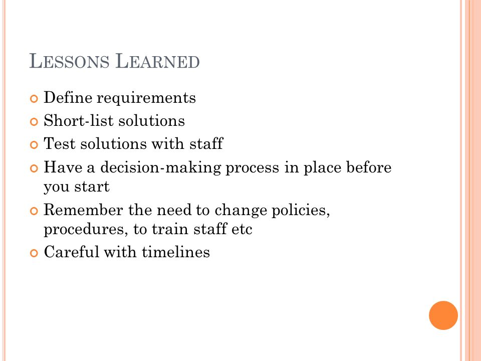 Lessons Learned Define requirements Short-list solutions