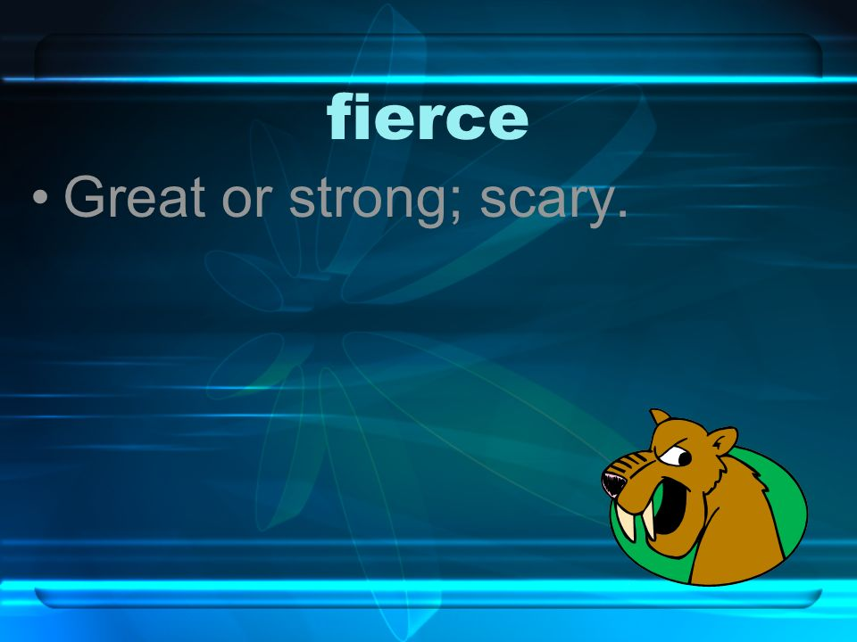 fierce Great or strong; scary.